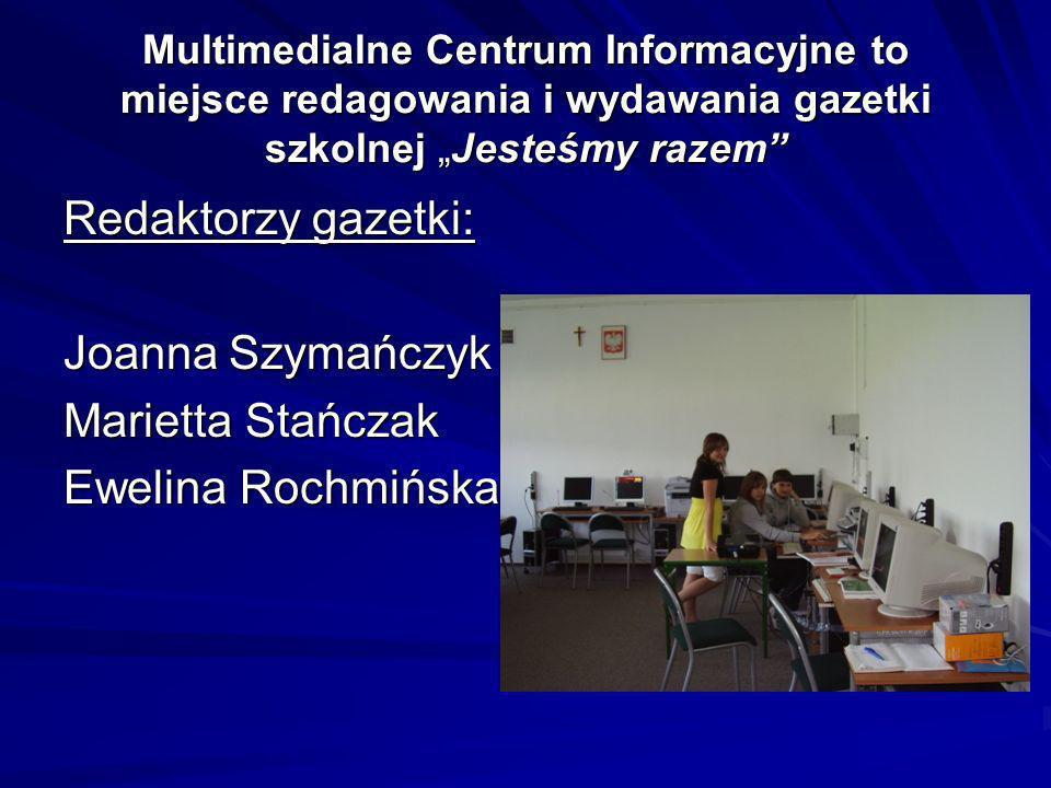 Multimedialne Centrum Informacyjne to miejsce redagowania i wydawania gazetki szkolnej Jesteśmy razem Redaktorzy gazetki: Joanna Szymańczyk Marietta S