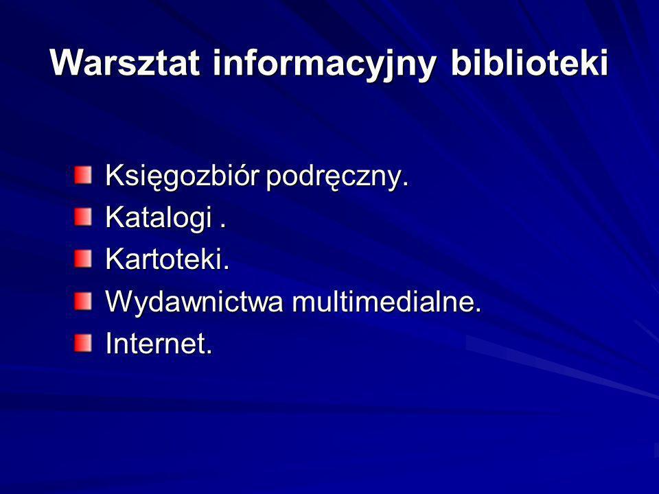 Warsztat informacyjny biblioteki Księgozbiór podręczny. Katalogi. Kartoteki. Wydawnictwa multimedialne. Internet.