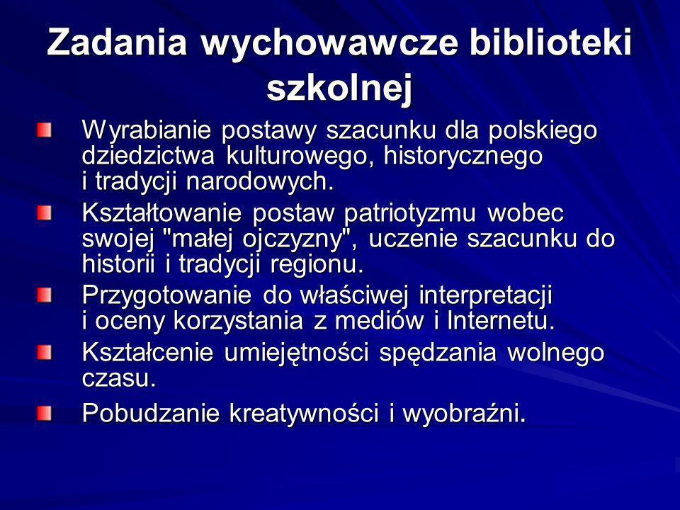 Zadania wychowawcze biblioteki szkolnej Wyrabianie postawy szacunku dla polskiego dziedzictwa kulturowego, historycznego i tradycji narodowych. Kształ