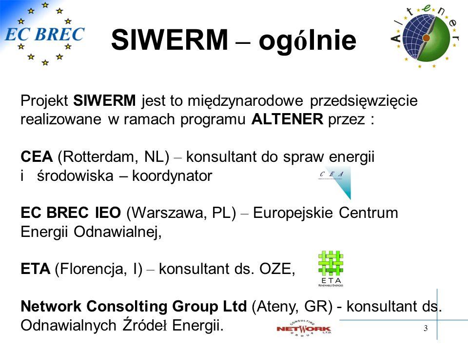 3 SIWERM – og ó lnie Projekt SIWERM jest to międzynarodowe przedsięwzięcie realizowane w ramach programu ALTENER przez : CEA (Rotterdam, NL) – konsultant do spraw energii i środowiska – koordynator EC BREC IEO (Warszawa, PL) – Europejskie Centrum Energii Odnawialnej, ETA (Florencja, I) – konsultant ds.