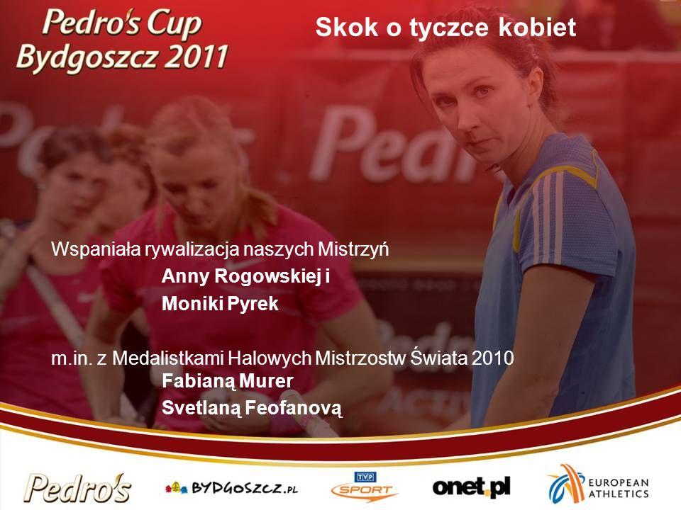 Skok o tyczce kobiet Wspaniała rywalizacja naszych Mistrzyń Anny Rogowskiej i Moniki Pyrek m.in. z Medalistkami Halowych Mistrzostw Świata 2010 Fabian