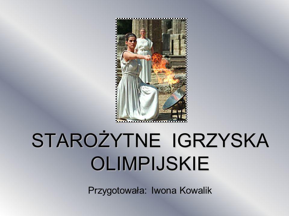 STAROŻYTNE IGRZYSKA OLIMPIJSKIE Przygotowała: Iwona Kowalik