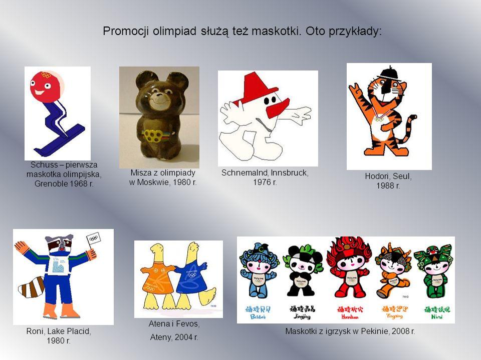 Promocji olimpiad służą też maskotki. Oto przykłady: Misza z olimpiady w Moskwie, 1980 r. Schuss – pierwsza maskotka olimpijska, Grenoble 1968 r. Schn