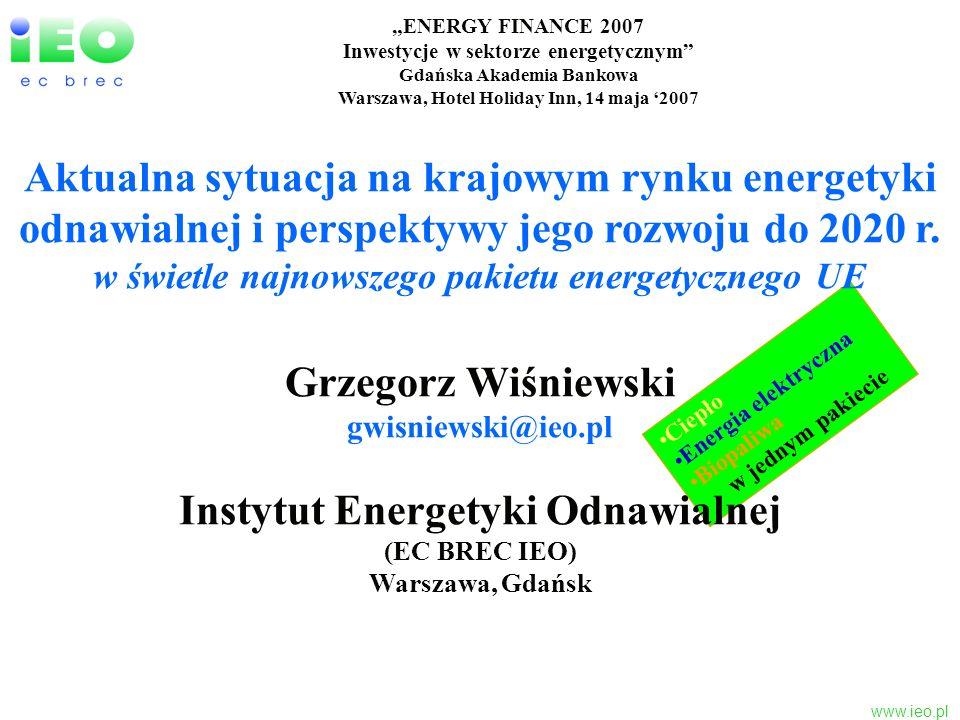 www.ieo.pl Cele rozwoju energetyki odnawialnej przyjęte na podstawie propozycji Komisji Europejskiej (Road Map) przez Radę UE w dniach 8-9 marca 2007 Prawne zobowiązanie do redukcji emisji CO 2 o 20% do 2020 r.