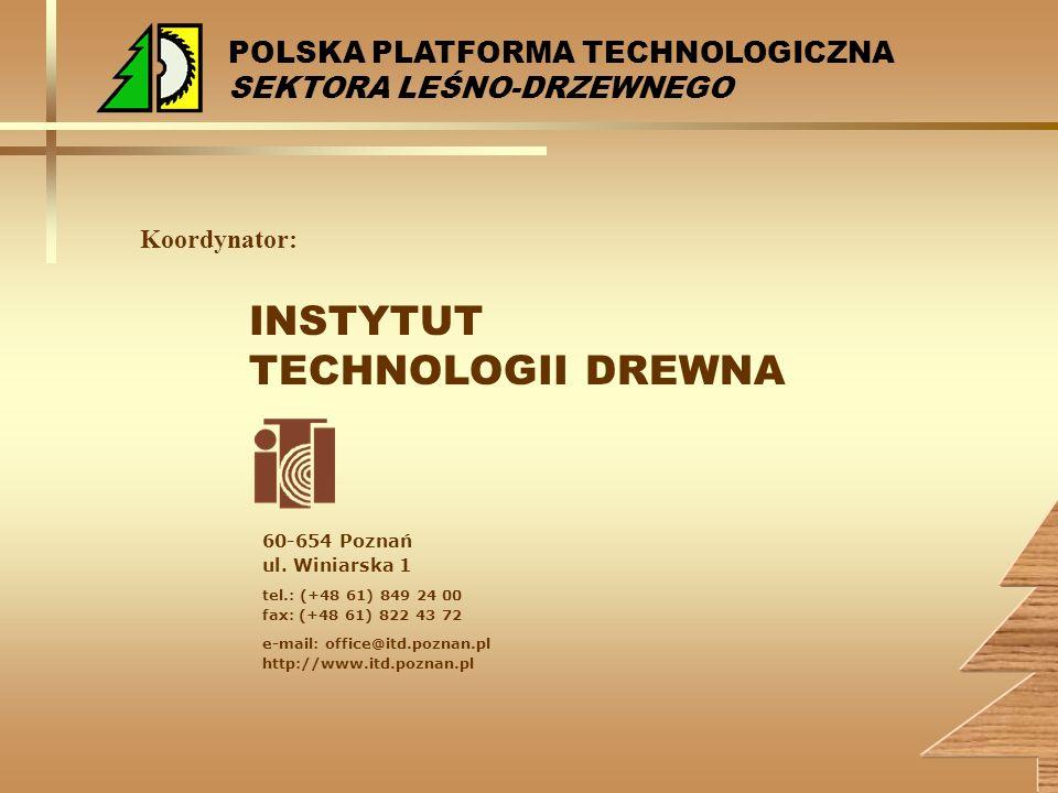 …wspiera w działaniach przemysł i badawcze jednostki działające w obszarze produkcji leśno-drzewnej, współdziałając z izbami gospodarczymi i stowarzyszeniami wszystkich branż przemysłu przerobu drewna, Stowarzyszeniem Inżynierów, Techników Leśnictwa i Drzewnictwa, ministerstwami właściwymi dla gospodarki, nauki i środowiska oraz z innymi organizacjami zainteresowanymi rozwojem branży leśno-drzewnej Instytut Technologii Drewna, Poznań POLSKA PLATFORMA TECHNOLOGICZNA SEKTORA LEŚNO-DRZEWNEGO