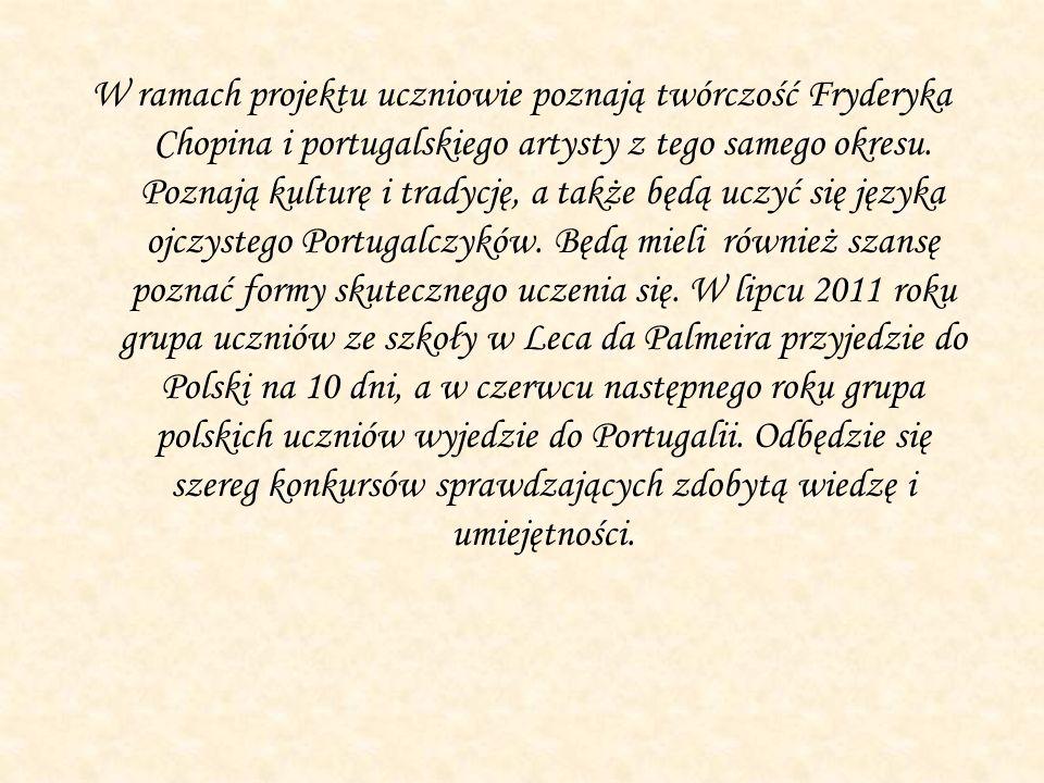 W ramach projektu uczniowie poznają twórczość Fryderyka Chopina i portugalskiego artysty z tego samego okresu. Poznają kulturę i tradycję, a także będ