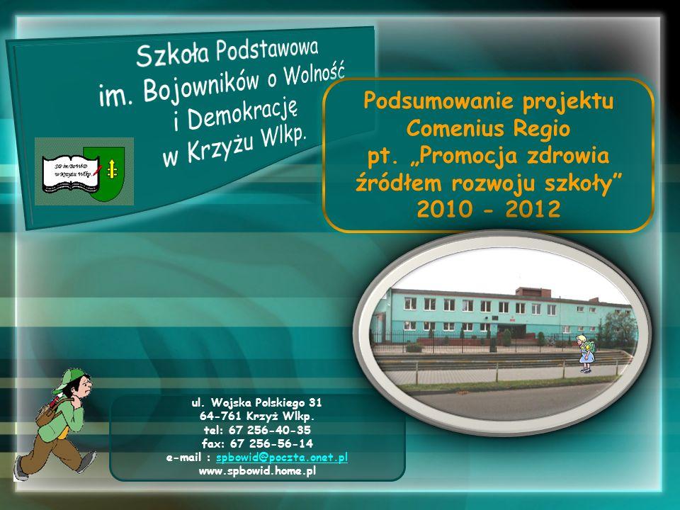 Podsumowanie projektu Comenius Regio pt. Promocja zdrowia źródłem rozwoju szkoły 2010 - 2012 ul. Wojska Polskiego 31 64-761 Krzyż Wlkp. tel: 67 256-40