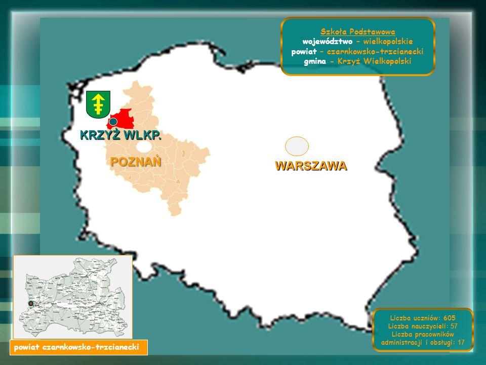 WARSZAWA KRZYŻ WLKP. powiat czarnkowsko-trzcianecki POZNAŃ Szkoła Podstawowa województwo – wielkopolskie powiat – czarnkowsko-trzcianecki gmina - Krzy