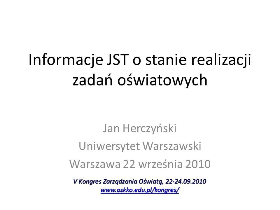 Informacje JST o stanie realizacji zadań oświatowych Jan Herczyński Uniwersytet Warszawski Warszawa 22 września 2010 V Kongres Zarządzania Oświatą, 22