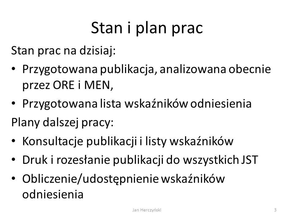 Stan i plan prac Stan prac na dzisiaj: Przygotowana publikacja, analizowana obecnie przez ORE i MEN, Przygotowana lista wskaźników odniesienia Plany d