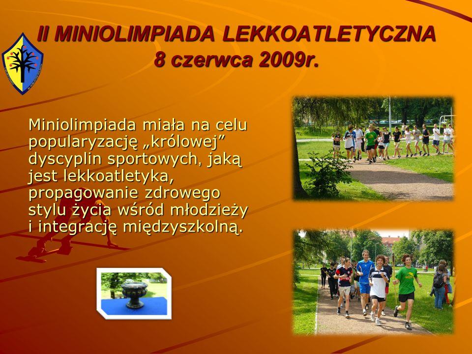 II MINIOLIMPIADA LEKKOATLETYCZNA 8 czerwca 2009r. Miniolimpiada miała na celu popularyzację królowej dyscyplin sportowych, jaką jest lekkoatletyka, pr