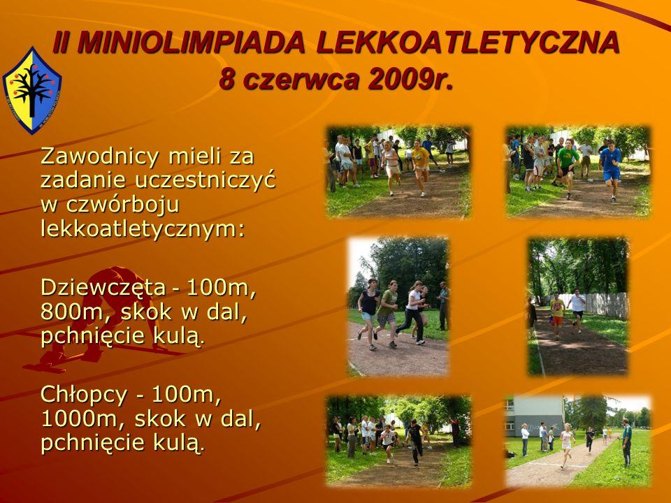 II MINIOLIMPIADA LEKKOATLETYCZNA 8 czerwca 2009r. Zawodnicy mieli za zadanie uczestniczyć w czwórboju lekkoatletycznym: Dziewczęta - 100m, 800m, skok