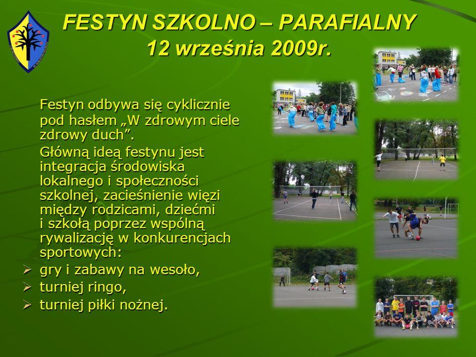 FESTYN SZKOLNO – PARAFIALNY 12 września 2009r. Festyn odbywa się cyklicznie pod hasłem W zdrowym ciele zdrowy duch. Główną ideą festynu jest integracj