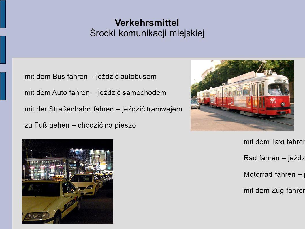 Verkehrsmittel Środki komunikacji miejskiej mit dem Bus fahren – jeżdzić autobusem mit dem Auto fahren – jeździć samochodem mit der Straßenbahn fahren