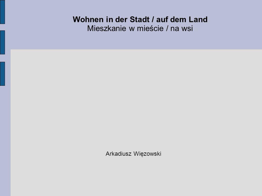 Wohnen in der Stadt / auf dem Land Mieszkanie w mieście / na wsi Arkadiusz Więzowski