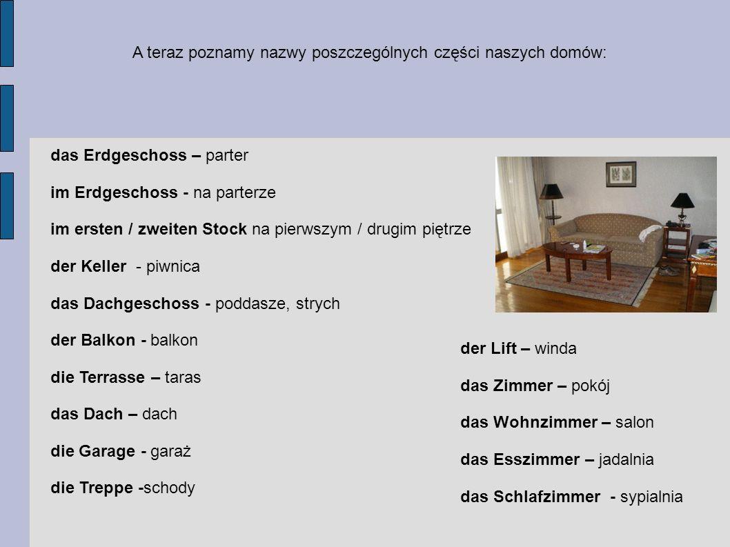 A teraz poznamy nazwy poszczególnych części naszych domów: das Erdgeschoss – parter im Erdgeschoss - na parterze im ersten / zweiten Stock na pierwszy