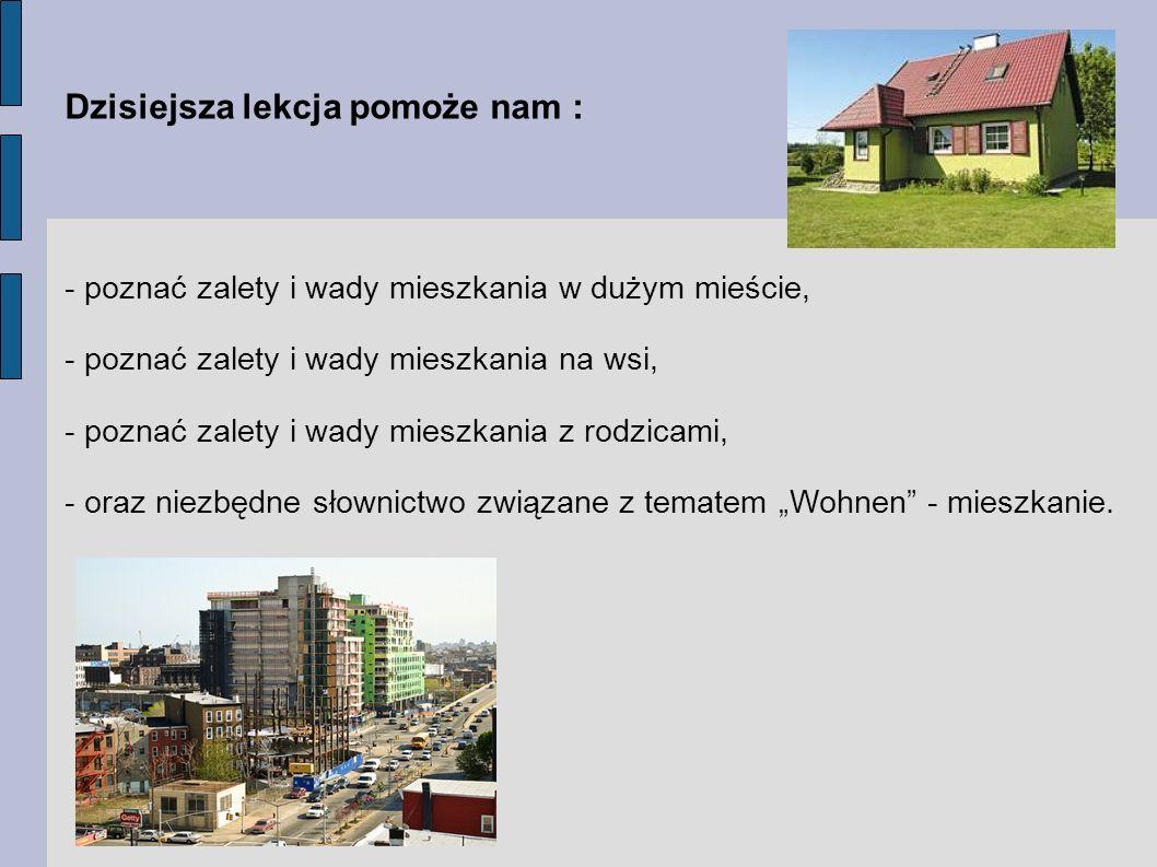 Dzisiejsza lekcja pomoże nam : - poznać zalety i wady mieszkania w dużym mieście, - poznać zalety i wady mieszkania na wsi, - poznać zalety i wady mie