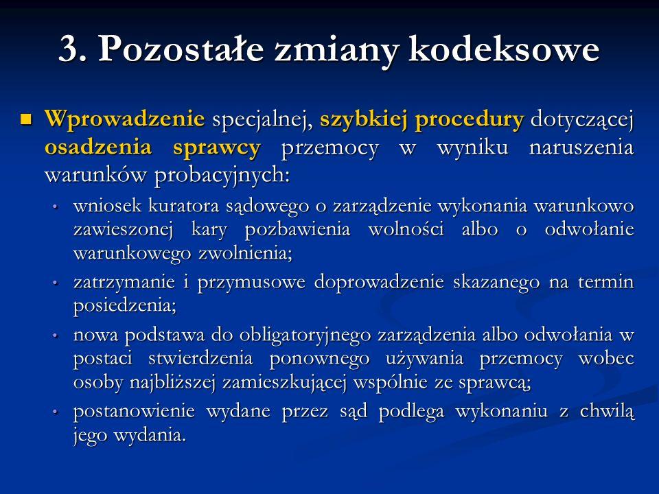 3. Pozostałe zmiany kodeksowe Wprowadzenie specjalnej, szybkiej procedury dotyczącej osadzenia sprawcy przemocy w wyniku naruszenia warunków probacyjn