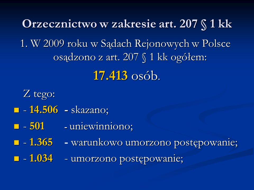 Orzecznictwo w zakresie art. 207 § 1 kk 1. W 2009 roku w Sądach Rejonowych w Polsce osądzono z art. 207 § 1 kk ogółem: 17.413 osób. 17.413 osób. Z teg
