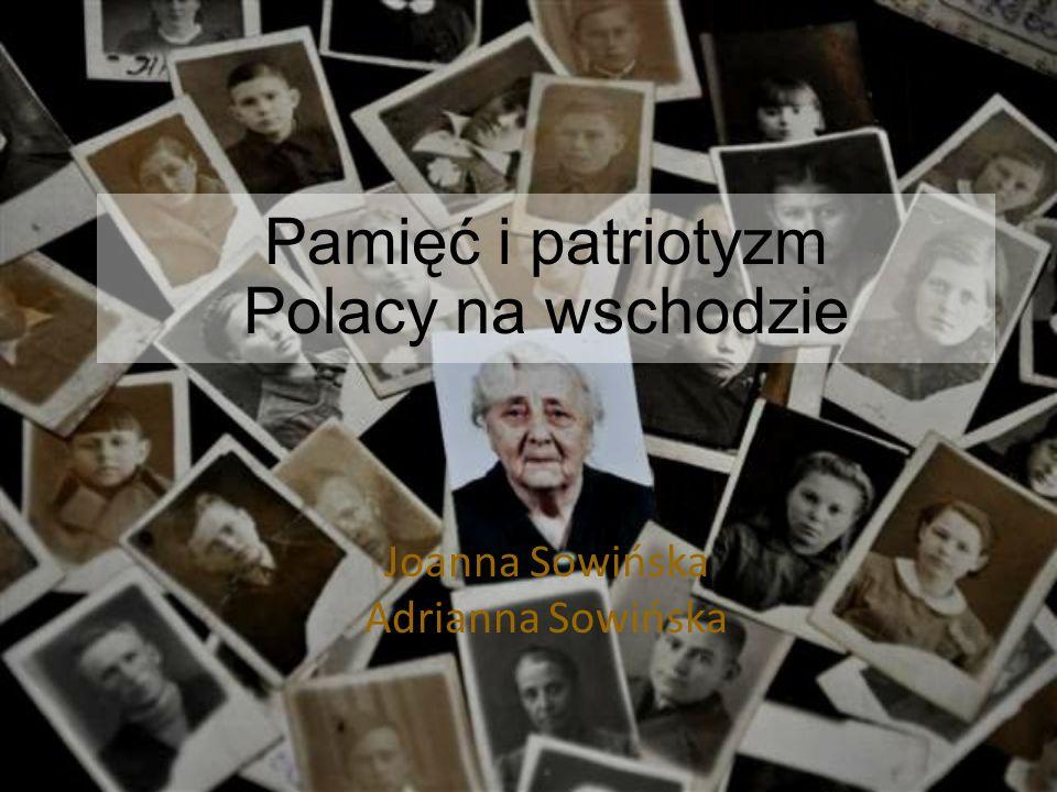 Pamięć i patriotyzm Polacy na wschodzie Joanna Sowińska Adrianna Sowińska