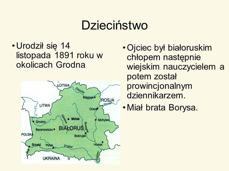 Dzieciństwo Ojciec był białoruskim chłopem następnie wiejskim nauczycielem a potem został prowincjonalnym dziennikarzem. Miał brata Borysa. Urodził si