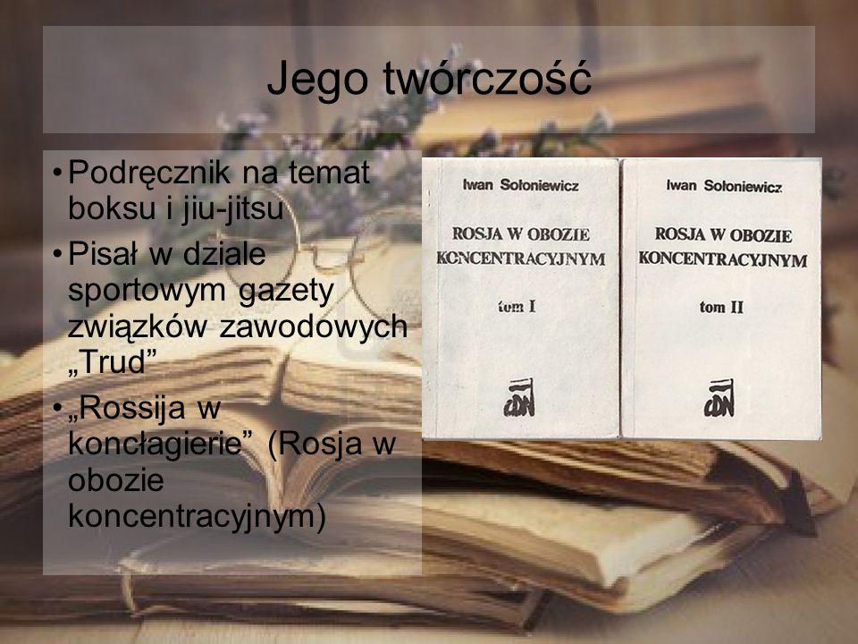 Jego twórczość Podręcznik na temat boksu i jiu-jitsu Pisał w dziale sportowym gazety związków zawodowych Trud Rossija w koncłagierie (Rosja w obozie k