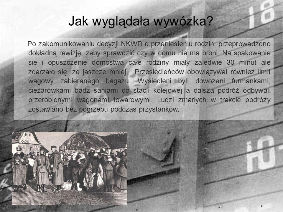 Jak wyglądała wywózka? Po zakomunikowaniu decyzji NKWD o przeniesieniu rodzin, przeprowadzono dokładną rewizję, żeby sprawdzić czy w domu nie ma broni