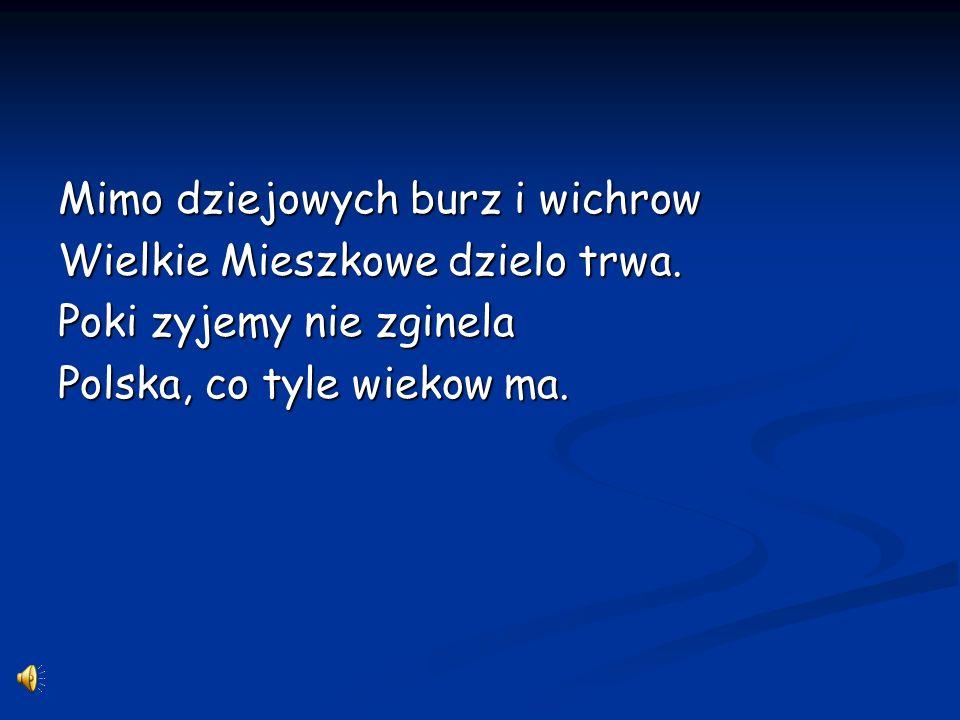 Na ziemiach Piastow polskie panstwo Juz ponad tysiac lat istnieje, Od legendarnych czasow Lecha, Datuja sie Polakow dzieje.