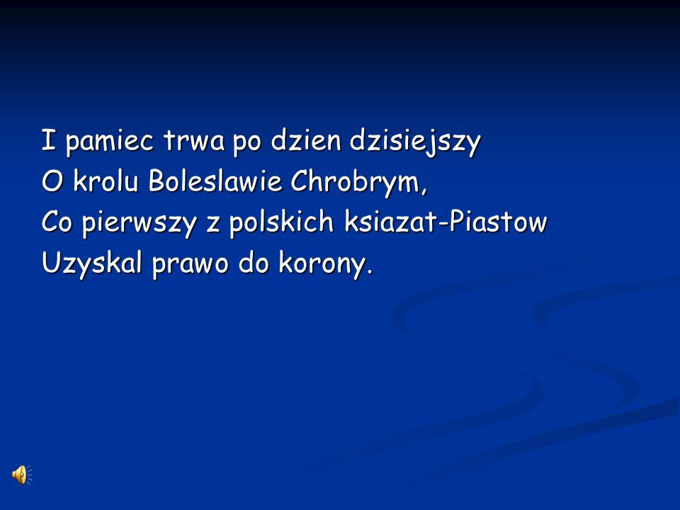 Mimo dziejowych burz i wichrow Wielkie Mieszkowe dzielo trwa. Poki zyjemy nie zginela Polska, co tyle wiekow ma.
