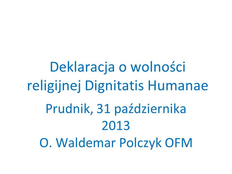 Deklaracja o wolności religijnej Dignitatis Humanae Prudnik, 31 października 2013 O. Waldemar Polczyk OFM