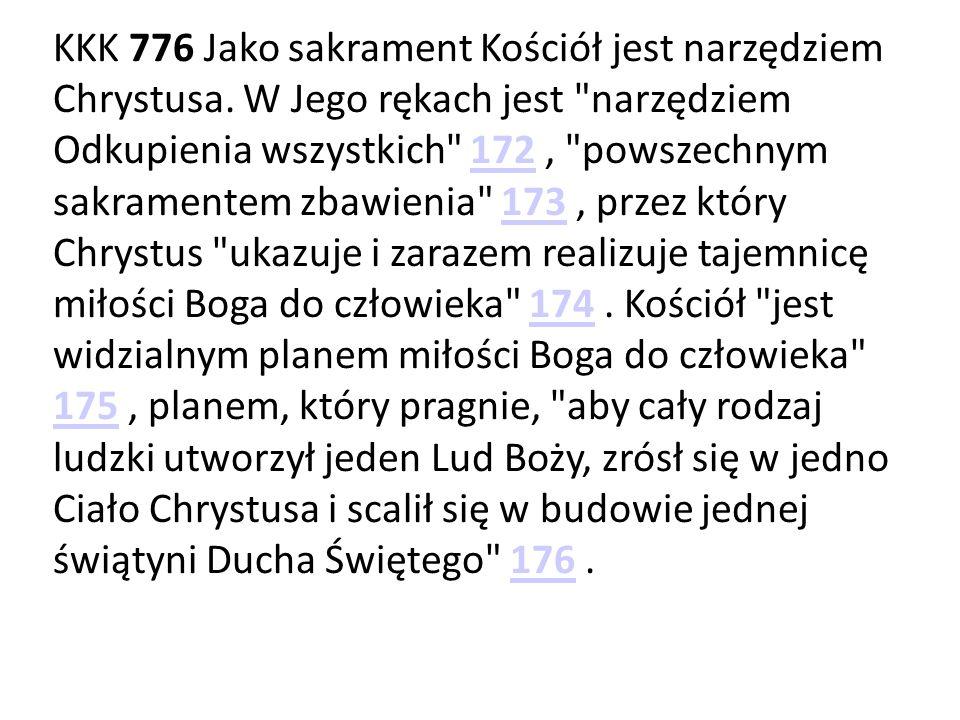 KKK 776 Jako sakrament Kościół jest narzędziem Chrystusa. W Jego rękach jest
