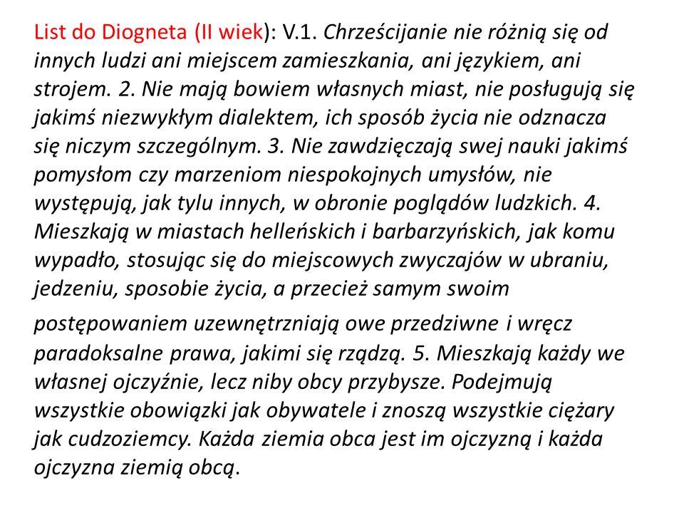 List do Diogneta (II wiek): V.1. Chrześcijanie nie różnią się od innych ludzi ani miejscem zamieszkania, ani językiem, ani strojem. 2. Nie mają bowiem