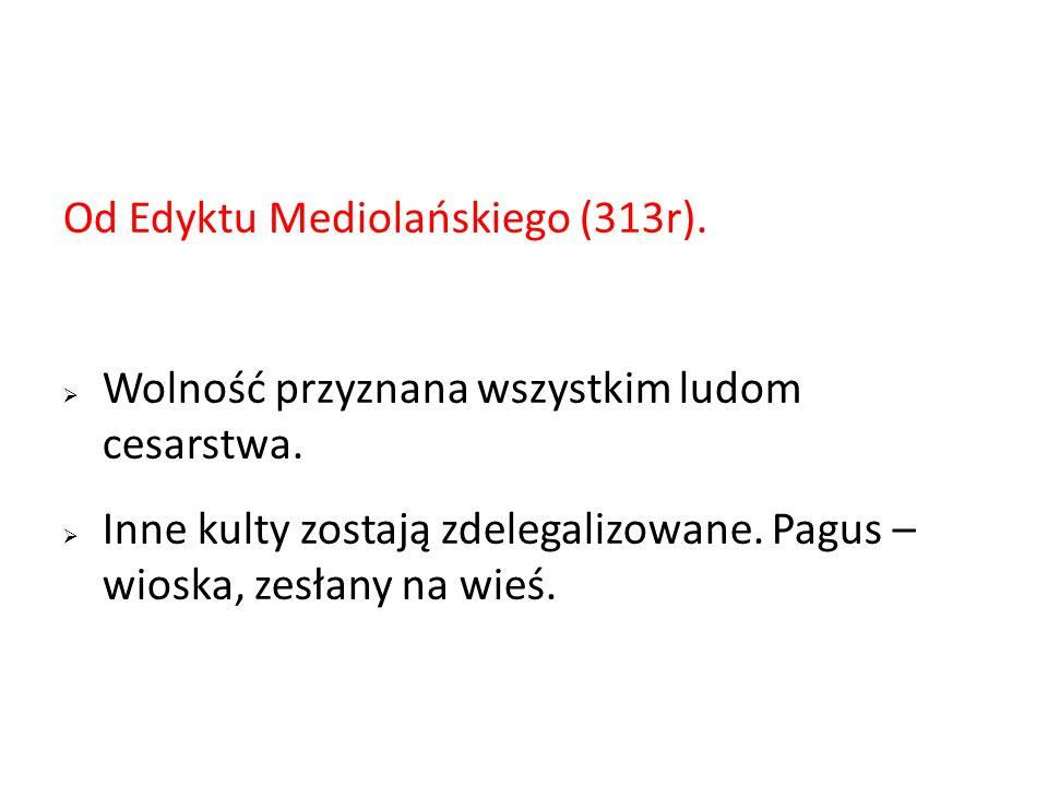 Od Edyktu Mediolańskiego (313r).Wolność przyznana wszystkim ludom cesarstwa.