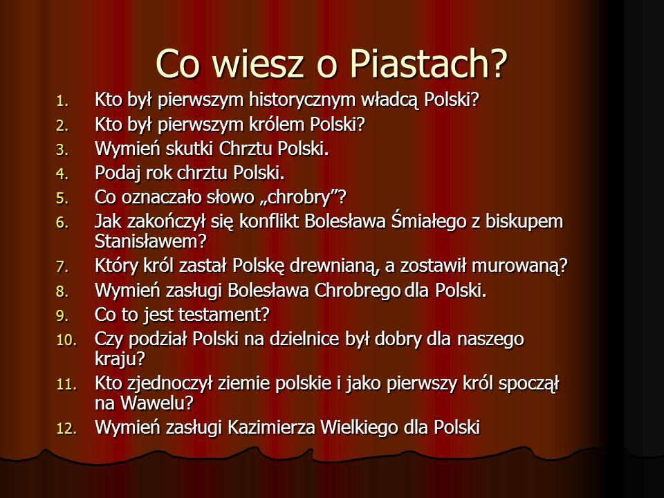 Odpowiedzi 1.Pierwszym historycznym władcą Polski był Mieszko I.
