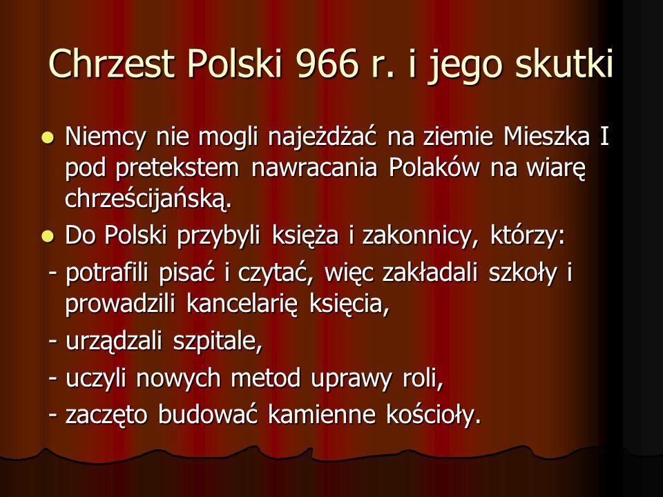 Chrzest Polski 966 r. i jego skutki Niemcy nie mogli najeżdżać na ziemie Mieszka I pod pretekstem nawracania Polaków na wiarę chrześcijańską. Niemcy n