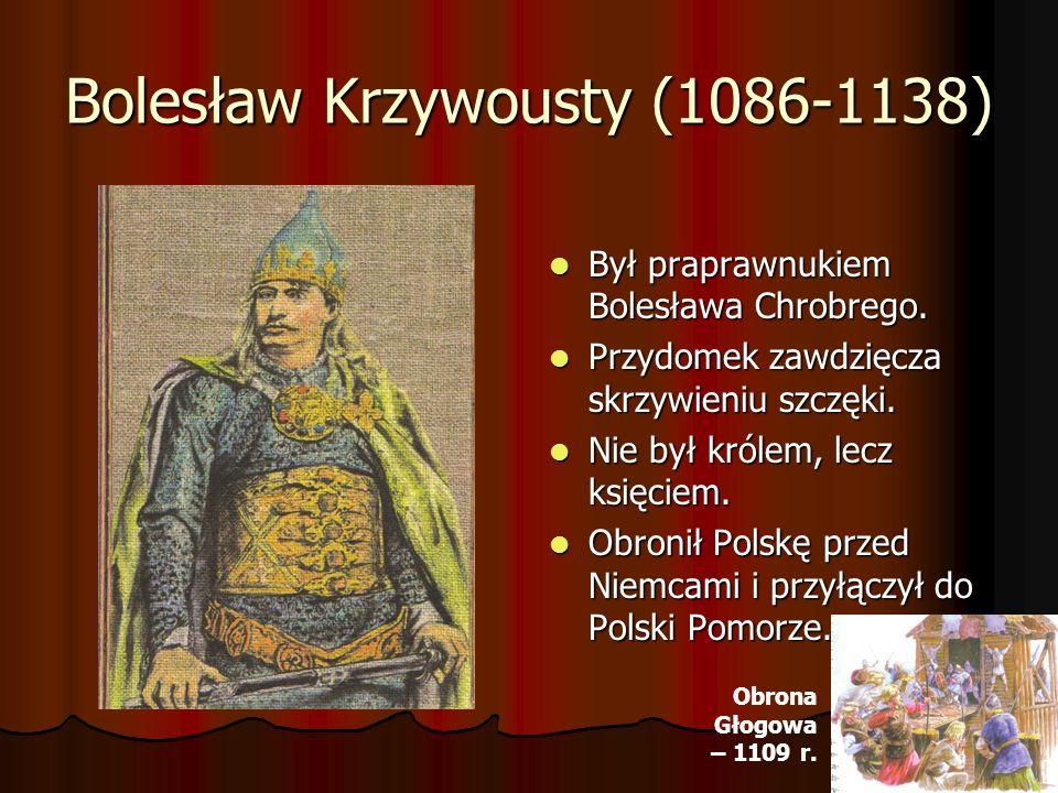 Bolesław Krzywousty (1086-1138) Był praprawnukiem Bolesława Chrobrego. Był praprawnukiem Bolesława Chrobrego. Przydomek zawdzięcza skrzywieniu szczęki
