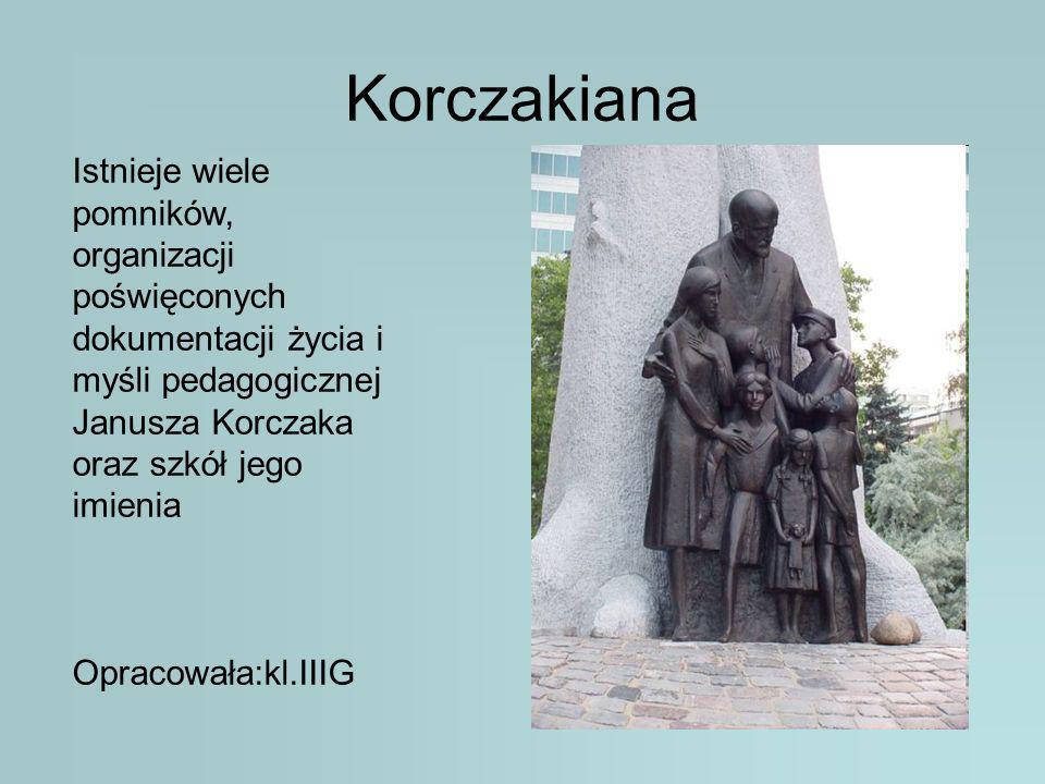 Korczakiana Istnieje wiele pomników, organizacji poświęconych dokumentacji życia i myśli pedagogicznej Janusza Korczaka oraz szkół jego imienia Opraco