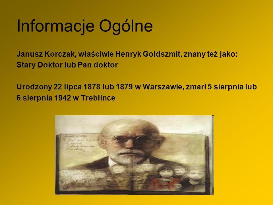 Informacje Ogólne Janusz Korczak, właściwie Henryk Goldszmit, znany też jako: Stary Doktor lub Pan doktor Urodzony 22 lipca 1878 lub 1879 w Warszawie,