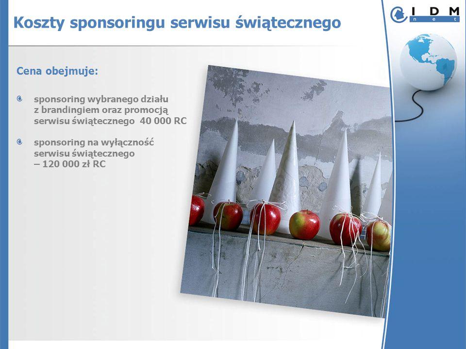Cena obejmuje: sponsoring wybranego działu z brandingiem oraz promocją serwisu świątecznego 40 000 RC sponsoring na wyłączność serwisu świątecznego – 120 000 zł RC Koszty sponsoringu serwisu świątecznego