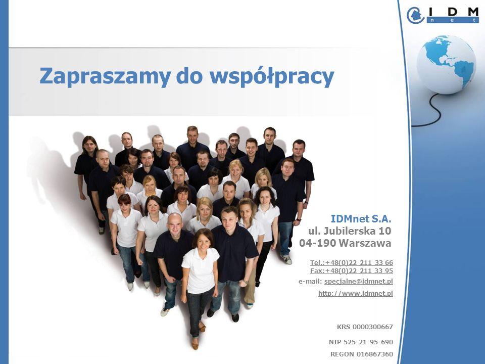 IDMnet S.A. ul. Jubilerska 10 04-190 Warszawa Tel.:+48(0)22 211 33 66 Fax:+48(0)22 211 33 95 e-mail: specjalne@idmnet.pl http://www.idmnet.pl KRS 0000