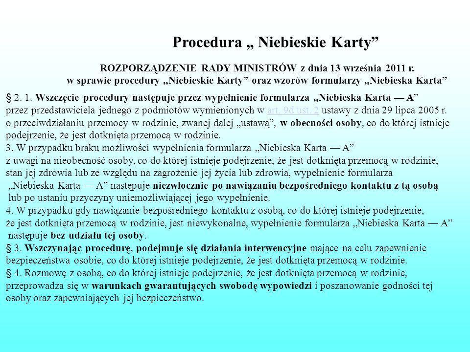 Procedura Niebieskie Karty ROZPORZĄDZENIE RADY MINISTRÓW z dnia 13 września 2011 r. w sprawie procedury Niebieskie Karty oraz wzorów formularzy Niebie