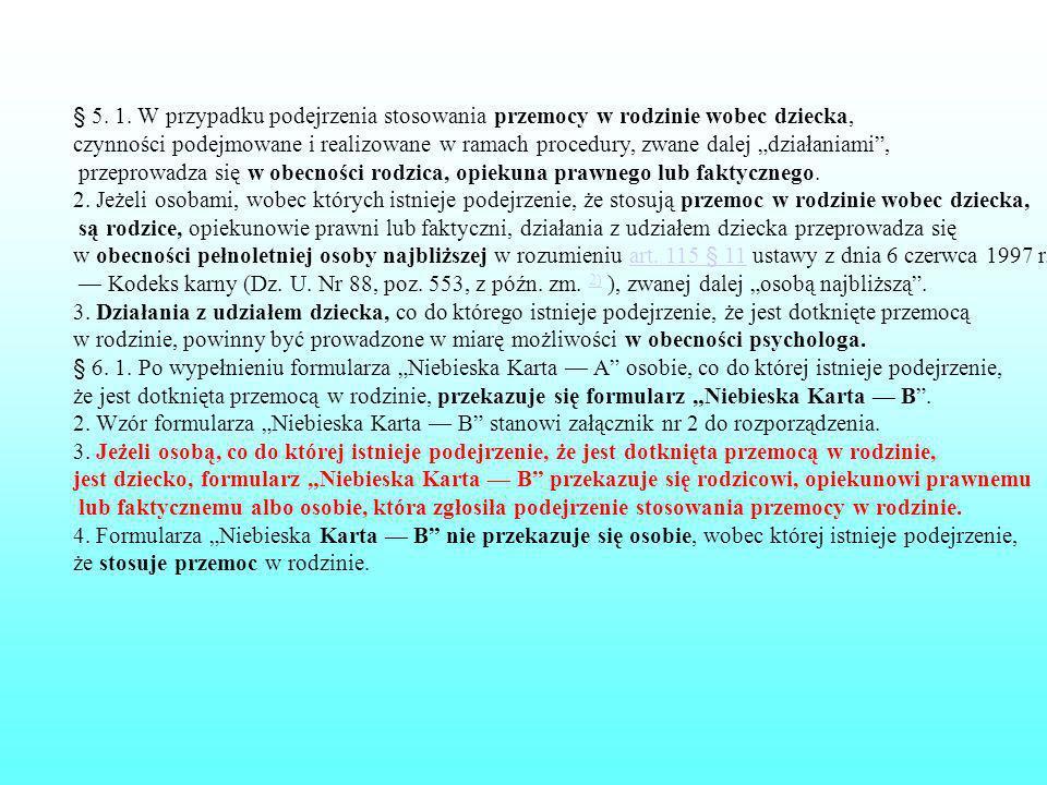 § 5. 1. W przypadku podejrzenia stosowania przemocy w rodzinie wobec dziecka, czynności podejmowane i realizowane w ramach procedury, zwane dalej dzia