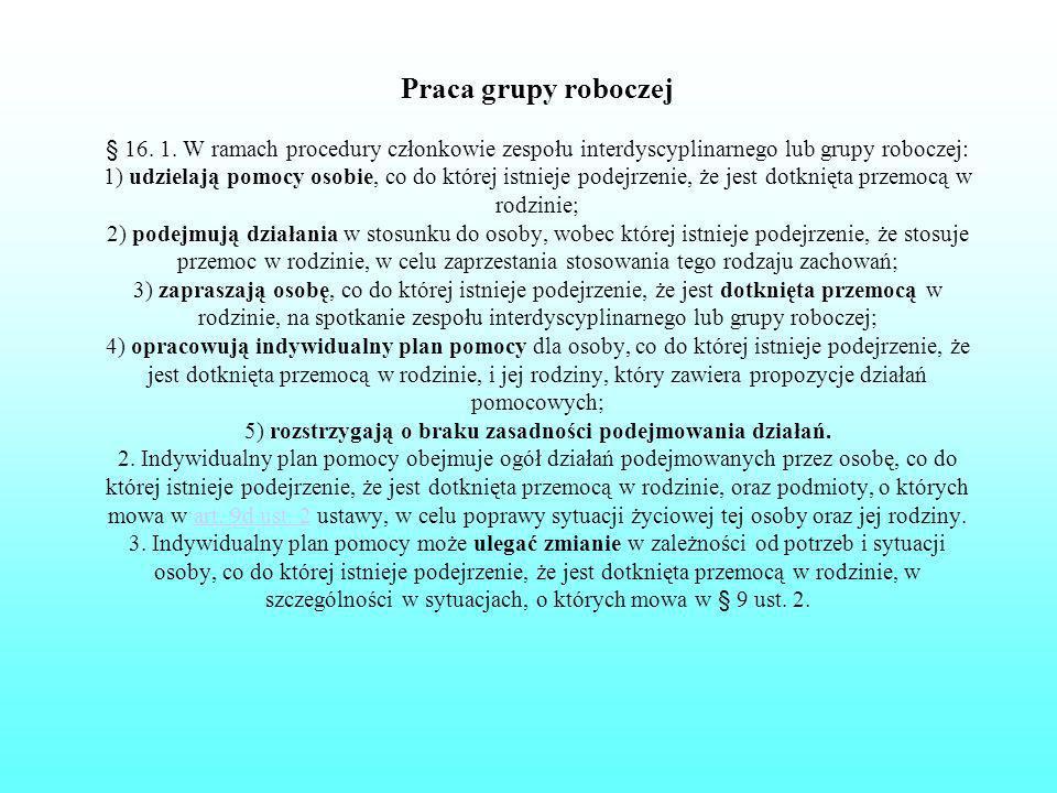 Praca grupy roboczej § 16. 1. W ramach procedury członkowie zespołu interdyscyplinarnego lub grupy roboczej: 1) udzielają pomocy osobie, co do której