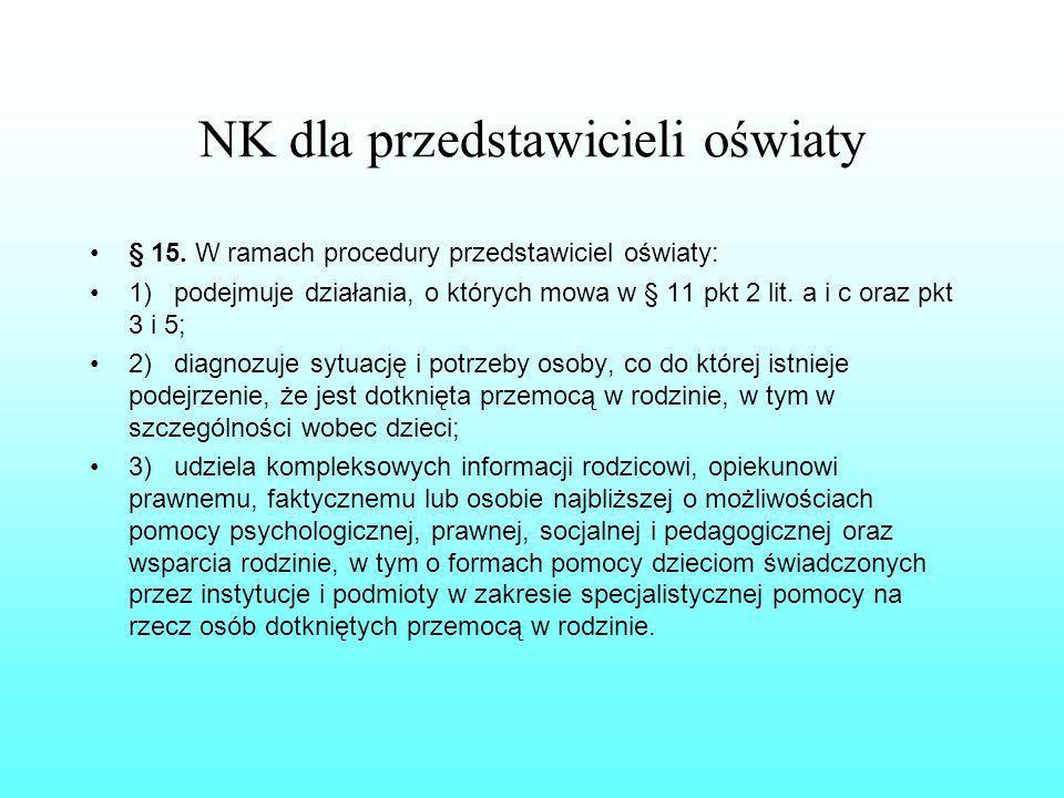 NK dla przedstawicieli oświaty § 15. W ramach procedury przedstawiciel oświaty: 1) podejmuje działania, o których mowa w § 11 pkt 2 lit. a i c oraz pk