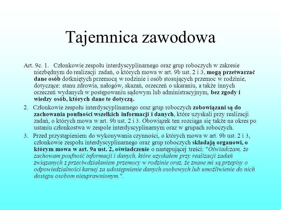 Tajemnica zawodowa Art. 9c. 1. Członkowie zespołu interdyscyplinarnego oraz grup roboczych w zakresie niezbędnym do realizacji zadań, o których mowa w