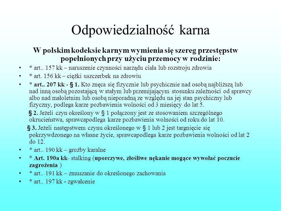 Odpowiedzialność karna W polskim kodeksie karnym wymienia się szereg przestępstw popełnionych przy użyciu przemocy w rodzinie: * art.. 157 kk – narusz