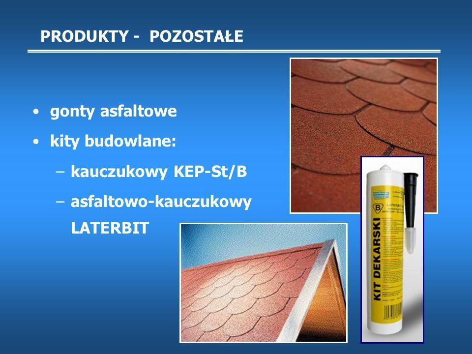 PRODUKTY - POZOSTAŁE gonty asfaltowe kity budowlane: –kauczukowy KEP-St/B –asfaltowo-kauczukowy LATERBIT