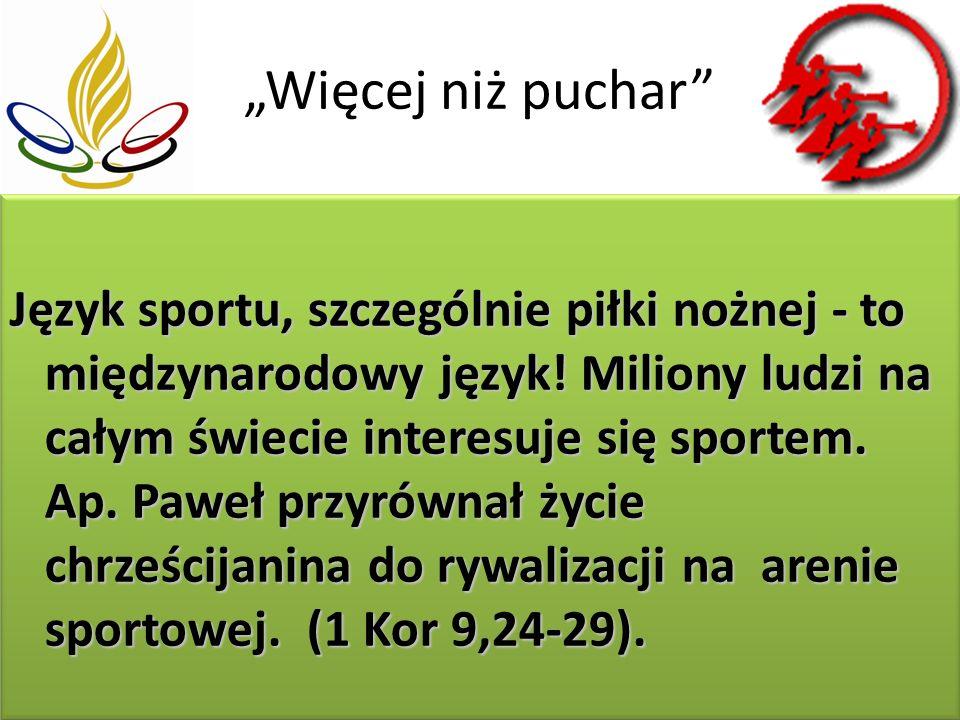 Więcej niż puchar Język sportu, szczególnie piłki nożnej - to międzynarodowy język.
