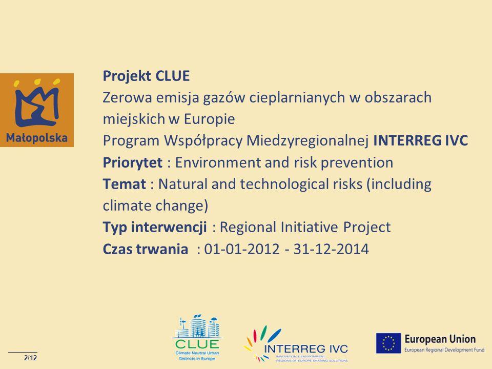 2/12 Projekt CLUE Zerowa emisja gazów cieplarnianych w obszarach miejskich w Europie Program Współpracy Miedzyregionalnej INTERREG IVC Priorytet : Env
