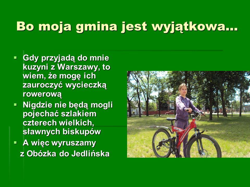 Bo moja gmina jest wyjątkowa... Gdy przyjadą do mnie kuzyni z Warszawy, to wiem, że mogę ich zauroczyć wycieczką rowerową Gdy przyjadą do mnie kuzyni